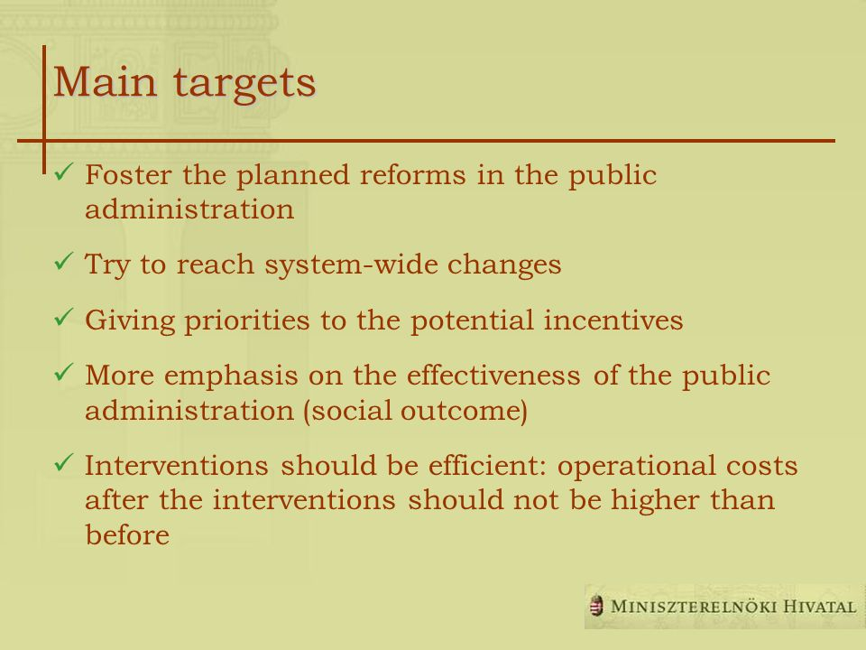 Main targets Foster the planned reforms in the public administration Try to reach system-wide changes Giving priorities to the potential incentives Mo