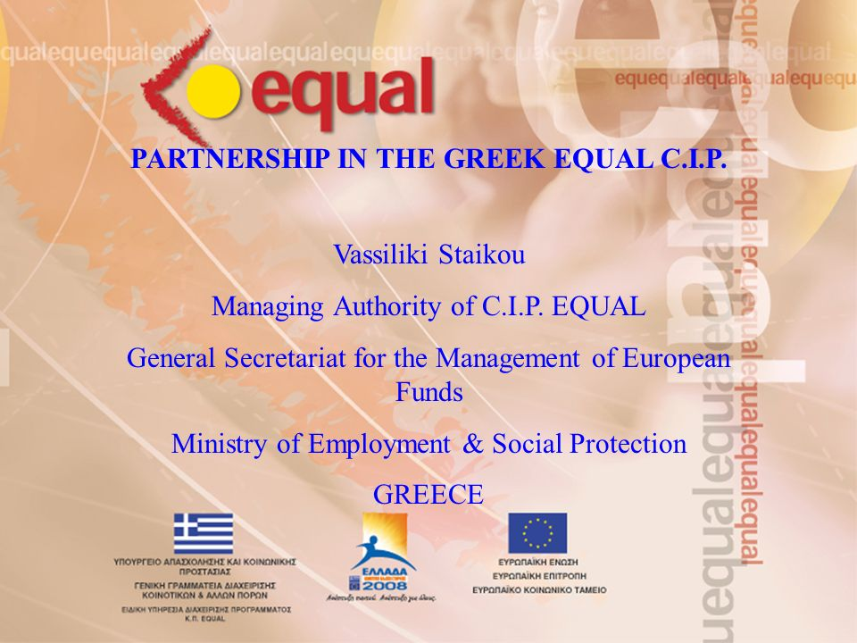 PARTNERSHIP IN THE GREEK EQUAL C.I.P. Vassiliki Staikou Managing Authority of C.I.P.