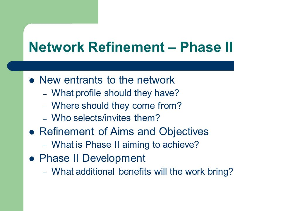 Network Refinement – Phase II New entrants to the network – What profile should they have.