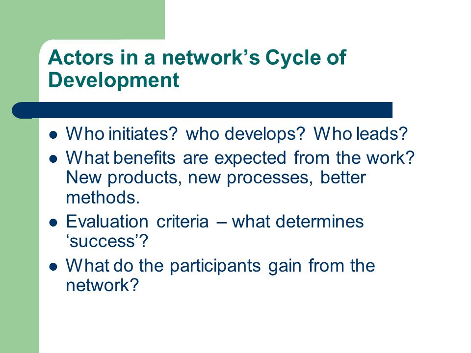 Actors in a networks Cycle of Development Who initiates.