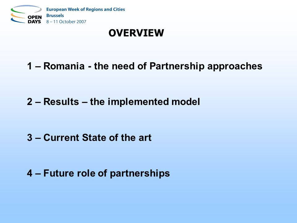 OVERVIEW 1 – Romania - the need of Partnership approaches 2 – Results – the implemented model 3 – Current State of the art 4 – Future role of partnerships