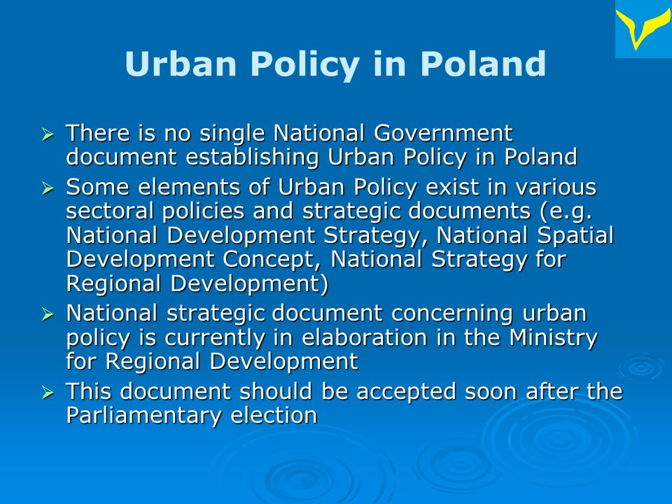 Urban Policy in Poland Urban Policy will probably aim at preservation of the polycentric character of Polish space (which means that no one city dominates in national space – as e.g.