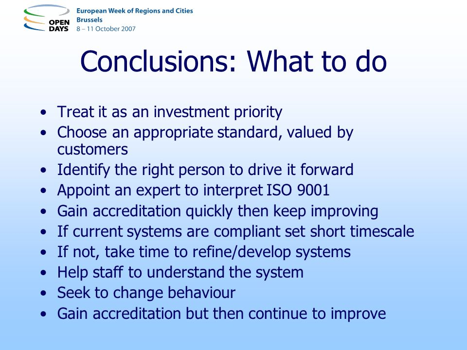 Conclusions: What to do Treat it as an investment priority Choose an appropriate standard, valued by customers Identify the right person to drive it f