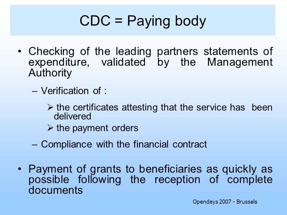 Opendays 2007 - Brussels CDC = Paying body Checking of the leading partners statements of expenditure, validated by the Management Authority –Verifica