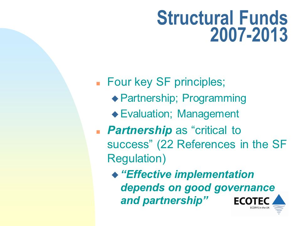 Structural Funds 2007-2013 n Four key SF principles; u Partnership; Programming u Evaluation; Management n Partnership as critical to success (22 Refe