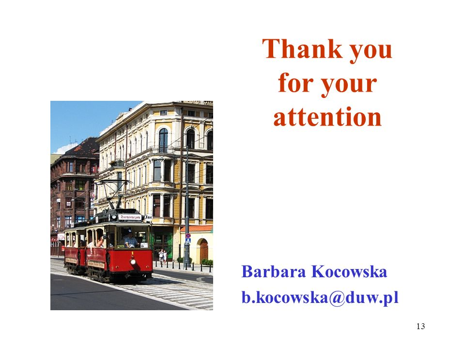 13 Thank you for your attention Barbara Kocowska b.kocowska@duw.pl