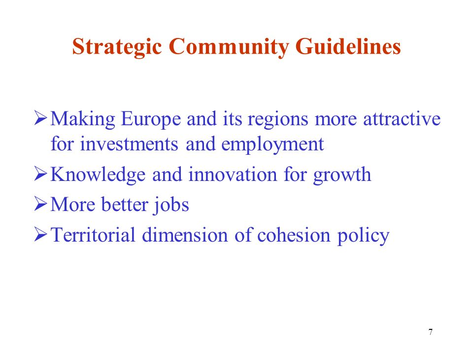 7 Strategic Community Guidelines Making Europe and its regions more attractive for investments and employment Knowledge and innovation for growth More