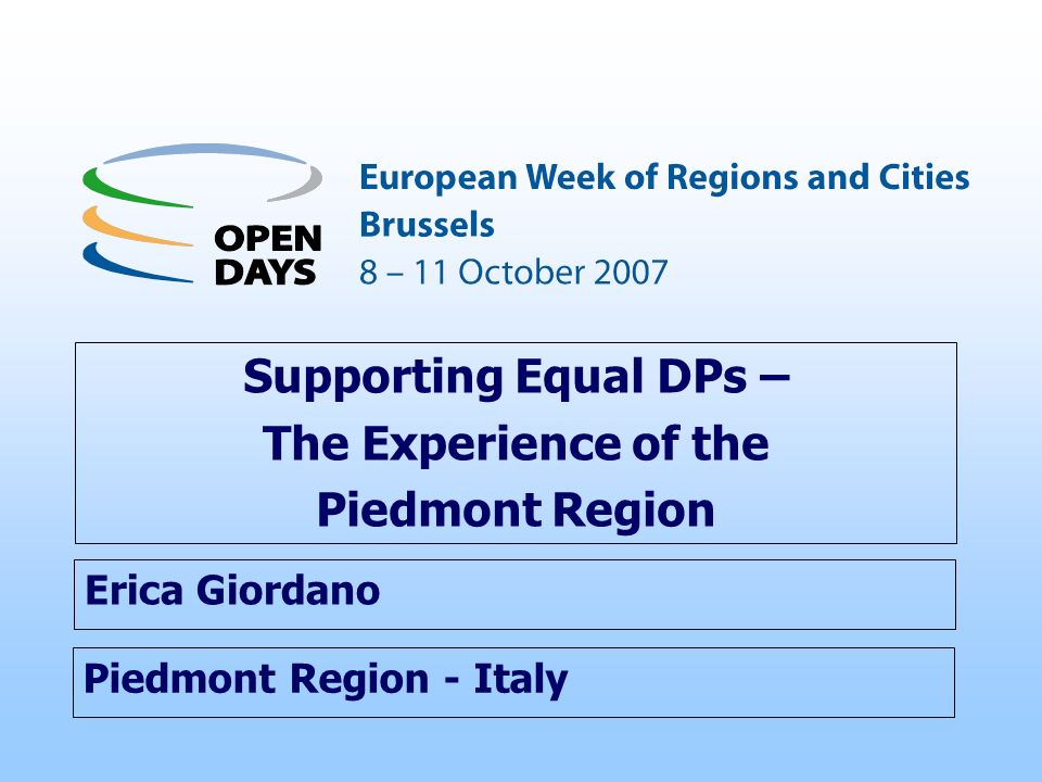 Piedmont Region - Italy Supporting Equal DPs – The Experience of the Piedmont Region Erica Giordano