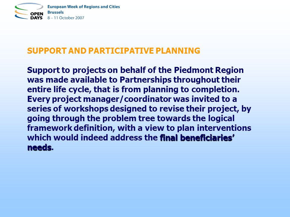 SUPPORT AND PARTICIPATIVE PLANNING final beneficiaries needs Support to projects on behalf of the Piedmont Region was made available to Partnerships throughout their entire life cycle, that is from planning to completion.