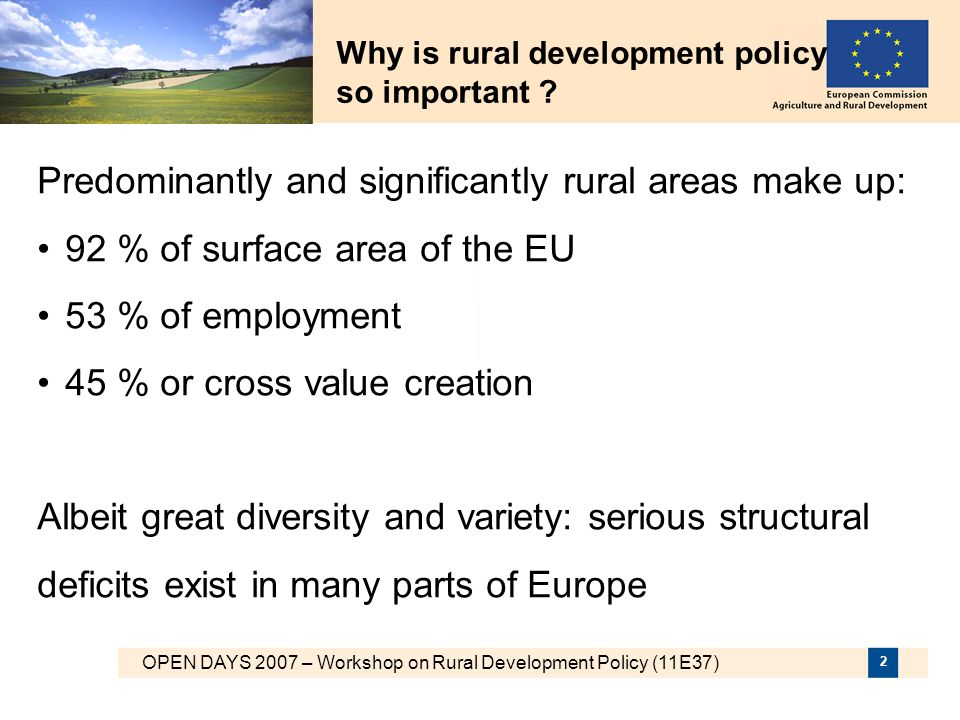 OPEN DAYS 2007 – Workshop on Rural Development Policy (11E37) 13 Programming Steps 1)EU strategy document setting out the EU priorities for the three thematic axes 2)National strategy plans translation the EU priorities to the national situation and ensuring complementarity with other policies (Cohesion policy – ESF/ERDF) 3)94 National or regional rural development programmes articulating the four axes 13