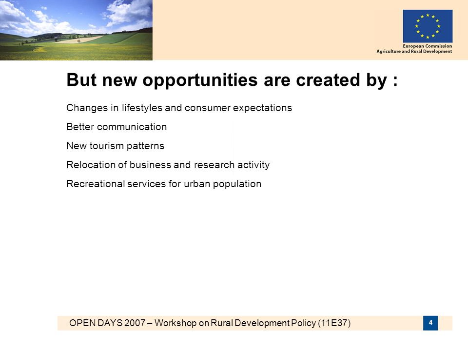 OPEN DAYS 2007 – Workshop on Rural Development Policy (11E37) 4 But new opportunities are created by : Changes in lifestyles and consumer expectations
