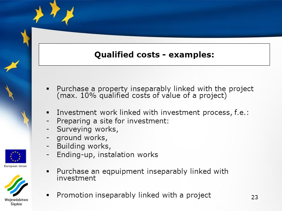 23 Qualified costs - examples: Purchase a property inseparably linked with the project (max.