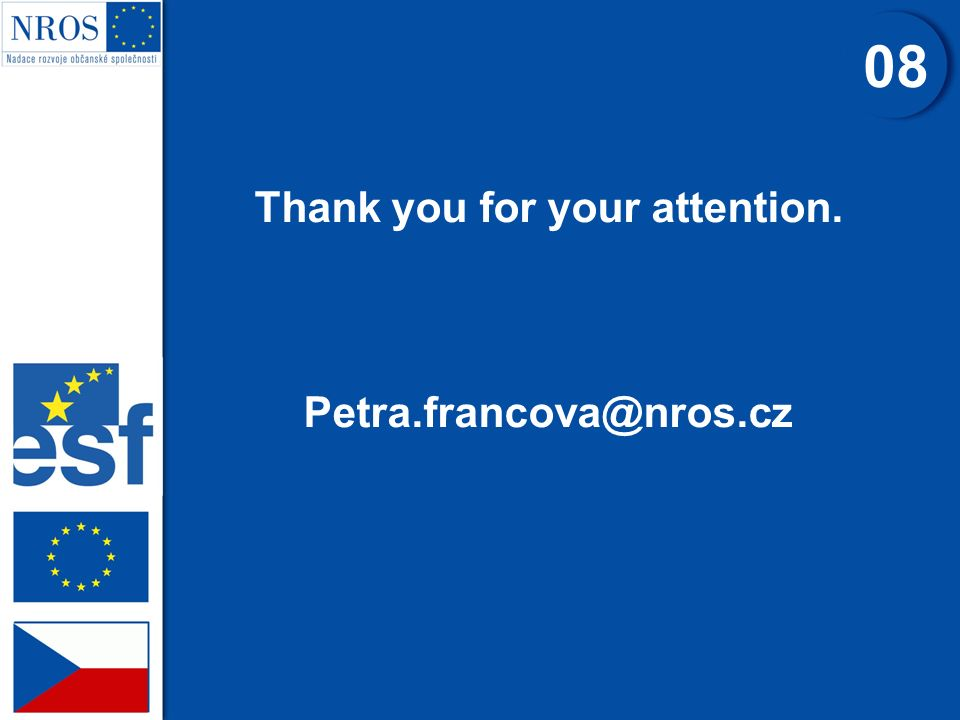 Thank you for your attention. Petra.francova@nros.cz 08