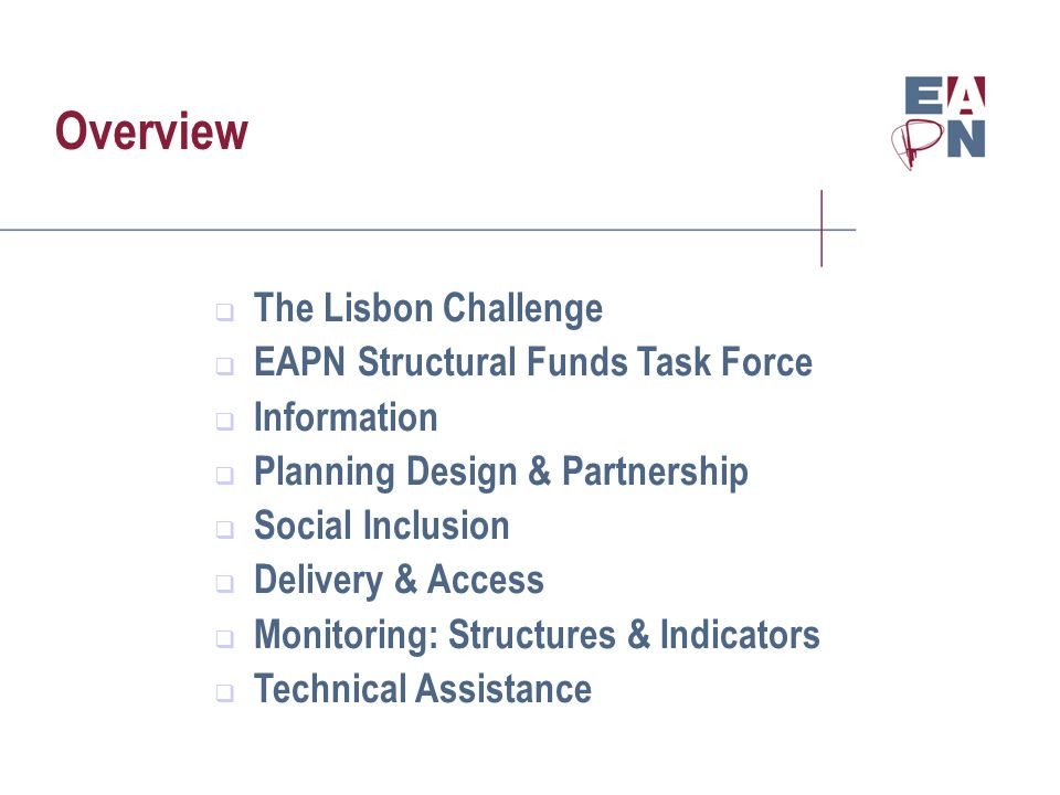 Overview The Lisbon Challenge EAPN Structural Funds Task Force Information Planning Design & Partnership Social Inclusion Delivery & Access Monitoring: Structures & Indicators Technical Assistance