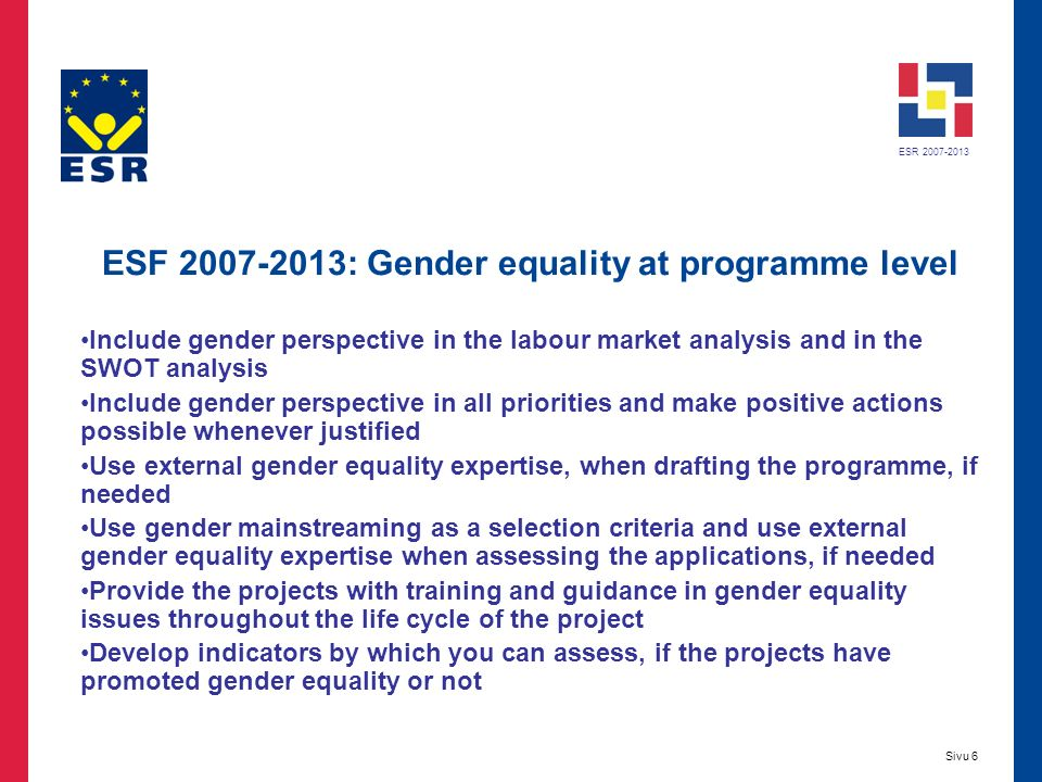 ESR 2007-2013 Sivu 7 ESF 2007-2013: Gender equality at project level Analyse the situation or problem from a gender perspective.