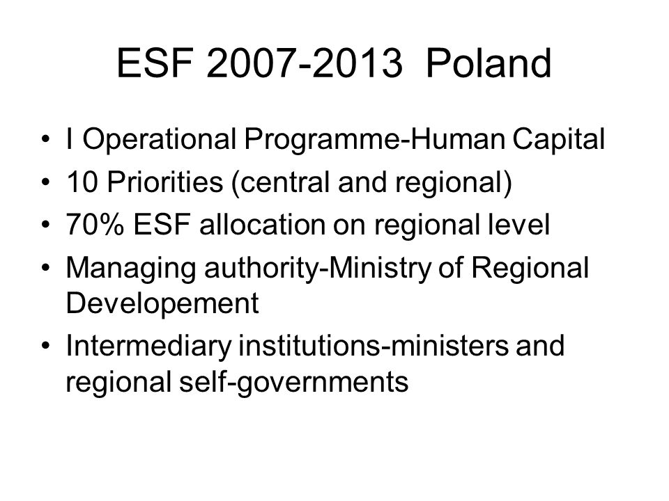 OP Human Capital Priorities CENTRAL -Employment and social integration -Development of human capital and adaptation potential of enterprises -High quality of education -A good state -Sickness prevention, promotion and improvement of the health REGIONAL -A labour market available to all and social integration -Regional human resources -Development of education and regional competence -Activation of rural areas -Technical assistance