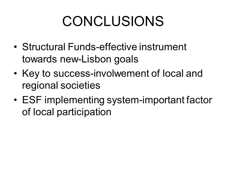 CONCLUSIONS Structural Funds-effective instrument towards new-Lisbon goals Key to success-involwement of local and regional societies ESF implementing system-important factor of local participation