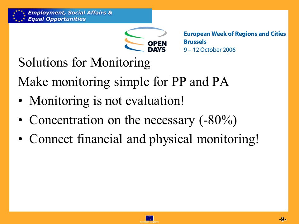 Commission européenne 9 -9- Solutions for Monitoring Make monitoring simple for PP and PA Monitoring is not evaluation.