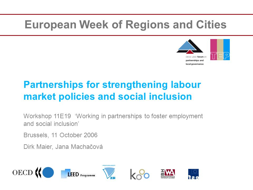 European Week of Regions and Cities Partnerships for strengthening labour market policies and social inclusion Workshop 11E19 Working in partnerships