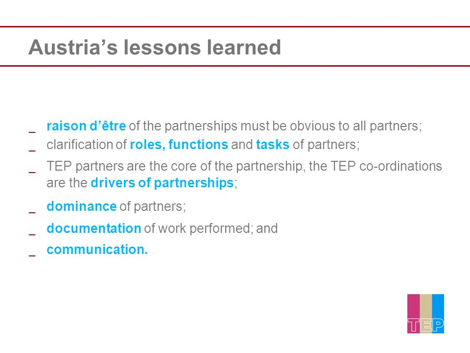 Austrias lessons learned _ raison dêtre of the partnerships must be obvious to all partners; _ clarification of roles, functions and tasks of partners
