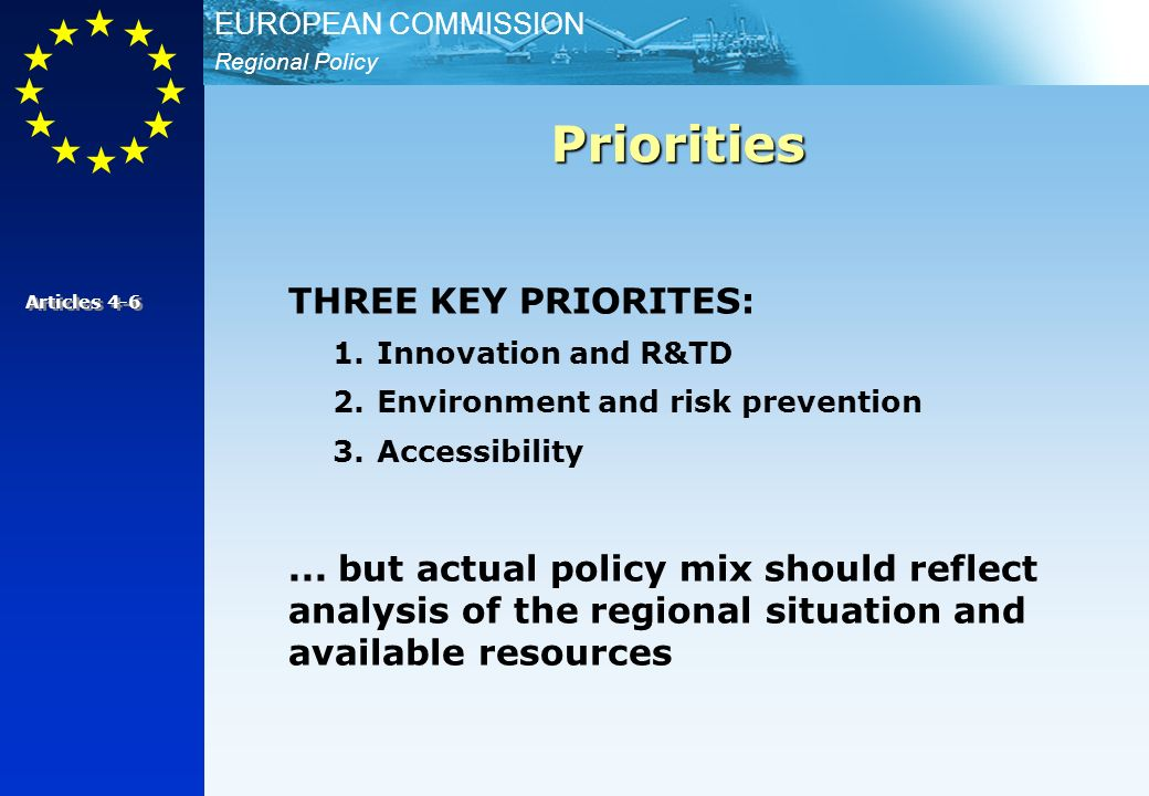 Regional Policy EUROPEAN COMMISSION THREE KEY PRIORITES: 1.Innovation and R&TD 2.Environment and risk prevention 3.Accessibility...