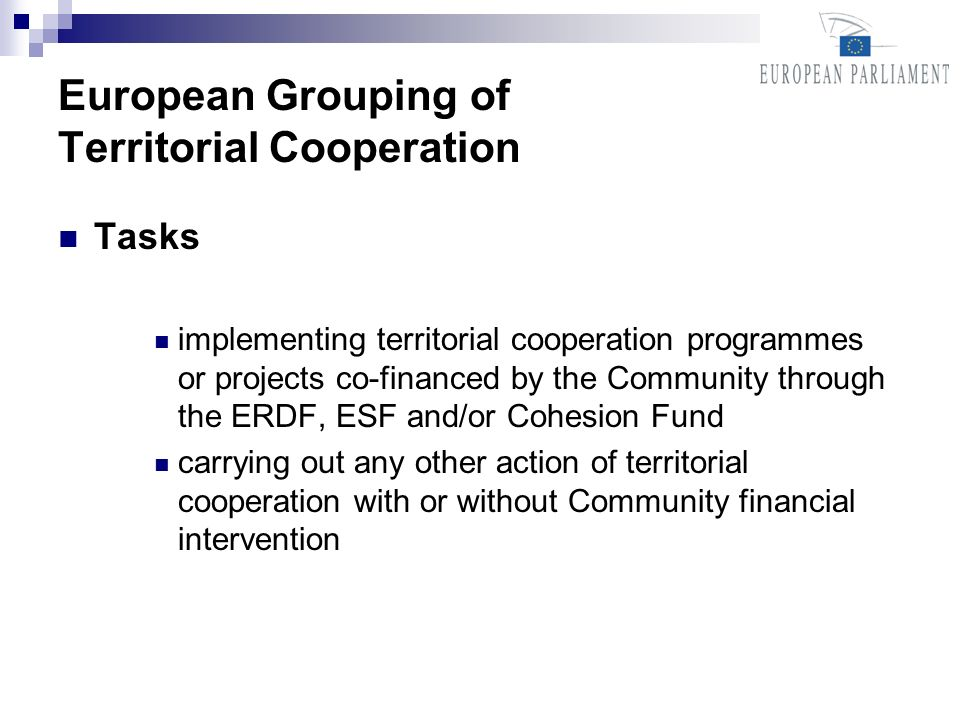 European Grouping of Territorial Cooperation Tasks implementing territorial cooperation programmes or projects co-financed by the Community through the ERDF, ESF and/or Cohesion Fund carrying out any other action of territorial cooperation with or without Community financial intervention