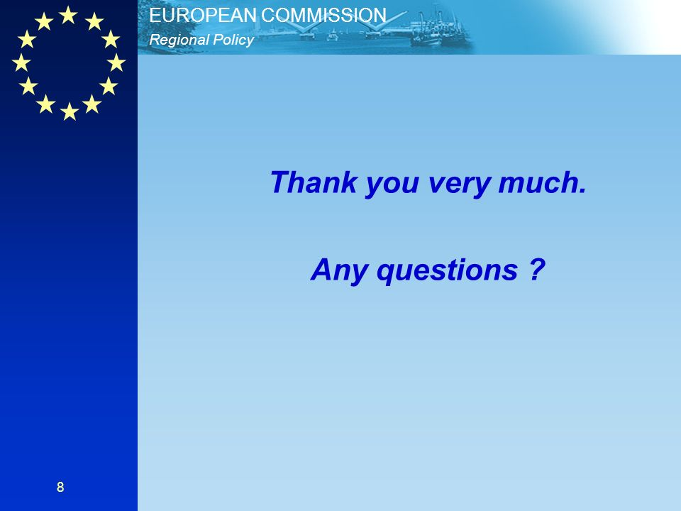 Regional Policy EUROPEAN COMMISSION 8 Thank you very much. Any questions