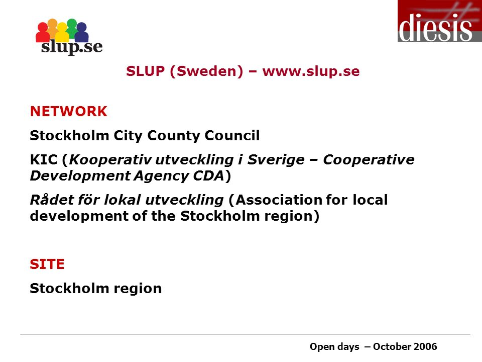 Open days – October 2006 SLUP (Sweden) –   NETWORK Stockholm City County Council KIC (Kooperativ utveckling i Sverige – Cooperative Development Agency CDA) Rådet för lokal utveckling (Association for local development of the Stockholm region) SITE Stockholm region