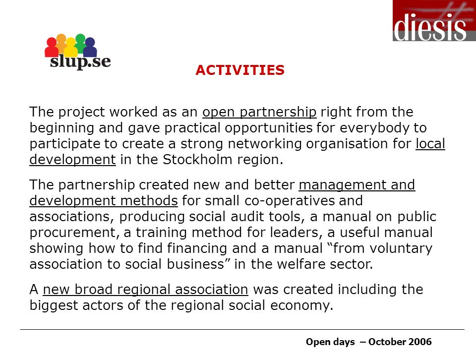 Open days – October 2006 ACTIVITIES The project worked as an open partnership right from the beginning and gave practical opportunities for everybody to participate to create a strong networking organisation for local development in the Stockholm region.