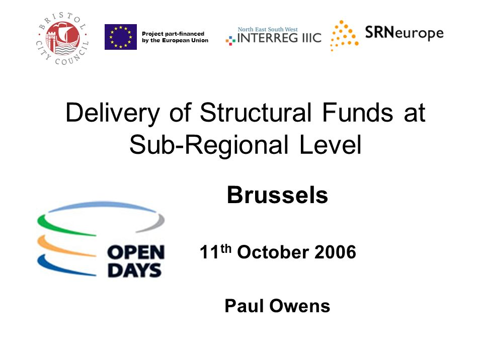 Brussels 11 th October 2006 Paul Owens Delivery of Structural Funds at Sub-Regional Level Project part-financed by the European Union