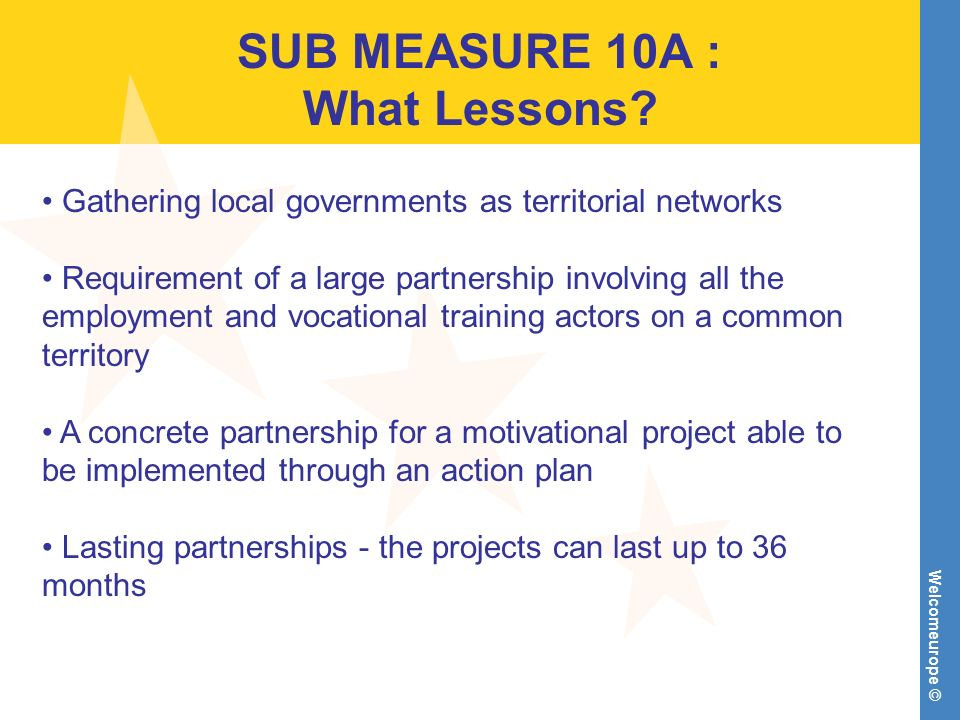 Welcomeurope © SUB MEASURE 10A : What Lessons? Gathering local governments as territorial networks Requirement of a large partnership involving all th