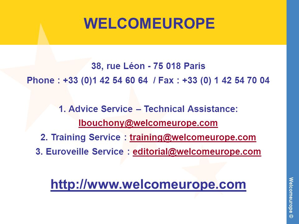 Welcomeurope © WELCOMEUROPE 38, rue Léon - 75 018 Paris Phone : +33 (0)1 42 54 60 64 / Fax : +33 (0) 1 42 54 70 04 1. Advice Service – Technical Assis