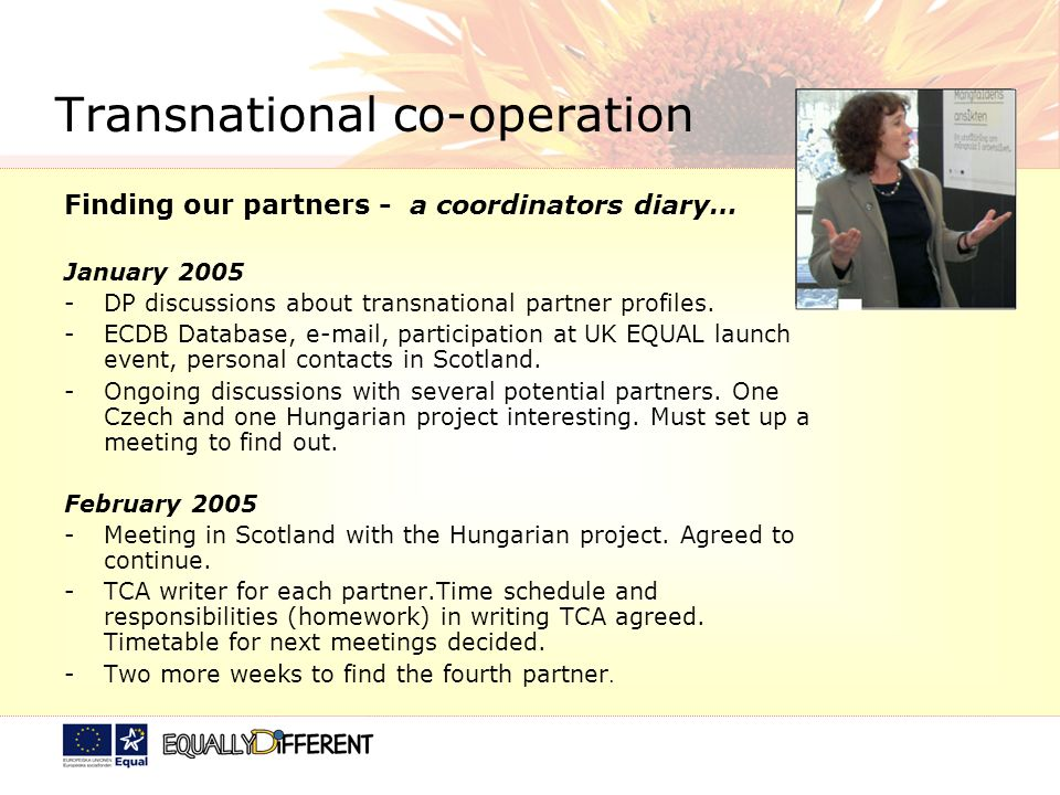 Transnational co-operation Finding our partners - a coordinators diary… January 2005 -DP discussions about transnational partner profiles. -ECDB Datab