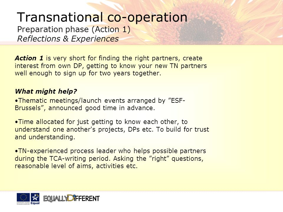 Transnational co-operation Preparation phase (Action 1) Reflections & Experiences Action 1 is very short for finding the right partners, create intere