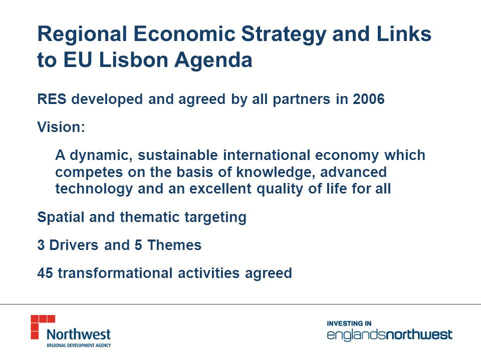 Regional Economic Strategy and Links to EU Lisbon Agenda RES developed and agreed by all partners in 2006 Vision: A dynamic, sustainable international