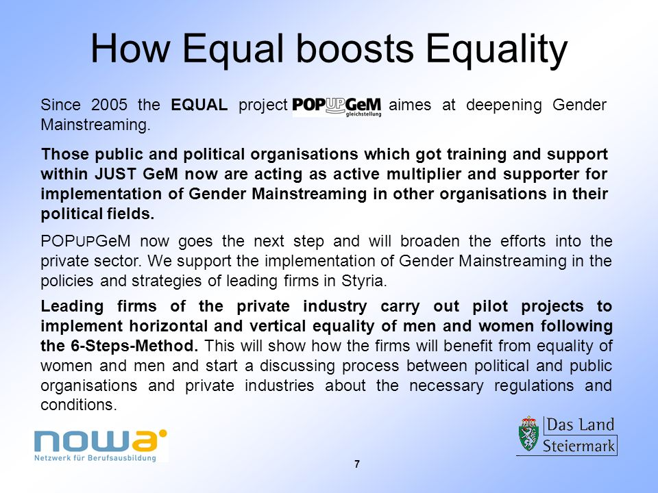 7 How Equal boosts Equality Since 2005 the EQUAL project aimes at deepening Gender Mainstreaming. Those public and political organisations which got t