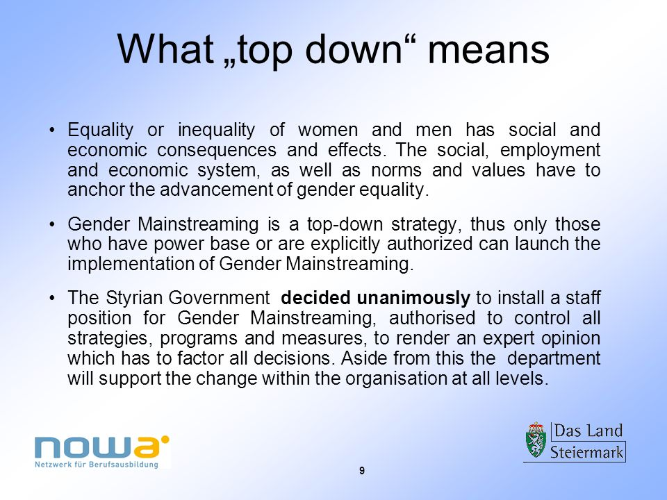 9 What top down means Equality or inequality of women and men has social and economic consequences and effects. The social, employment and economic sy