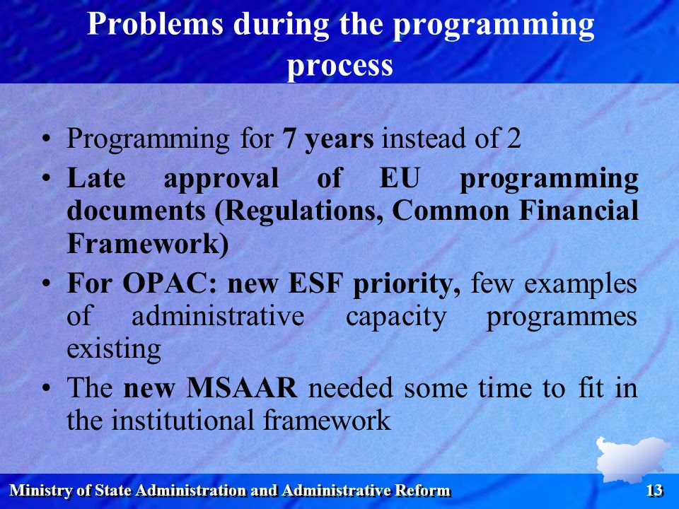 Ministry of State Administration and Administrative Reform 13 Problems during the programming process Programming for 7 years instead of 2 Late approv