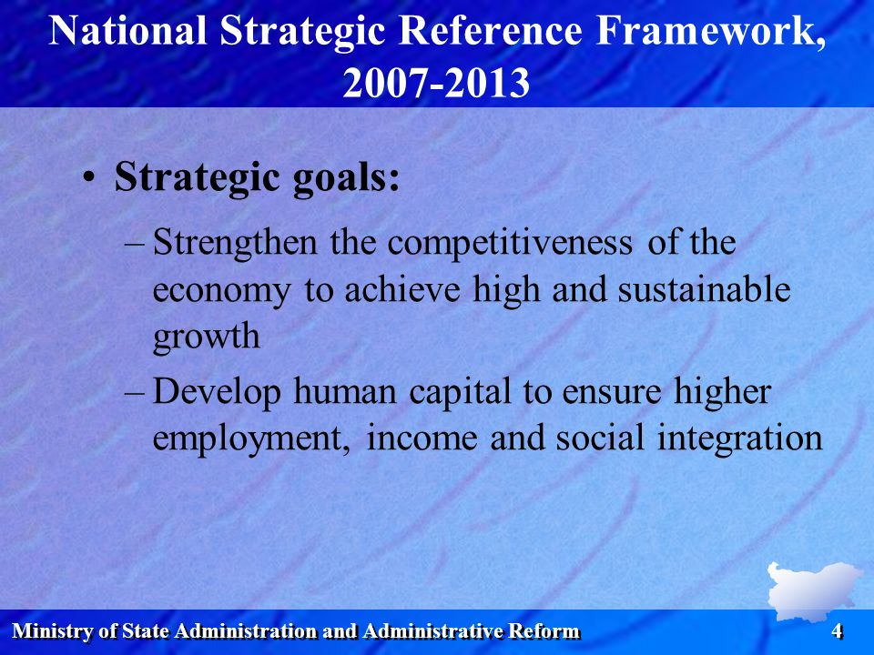 Ministry of State Administration and Administrative Reform 4 National Strategic Reference Framework, 2007-2013 Strategic goals: –Strengthen the compet