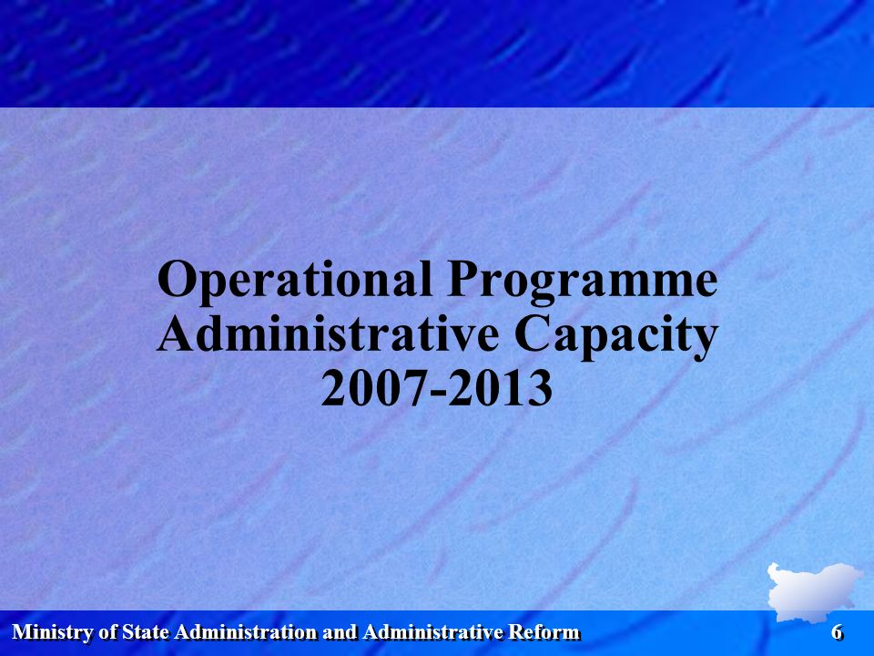 Ministry of State Administration and Administrative Reform 6 Operational Programme Administrative Capacity 2007-2013