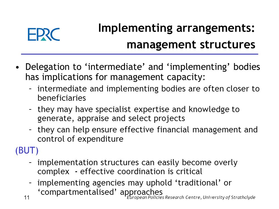 European Policies Research Centre, University of Strathclyde 11 Implementing arrangements: management structures Delegation to intermediate and implem