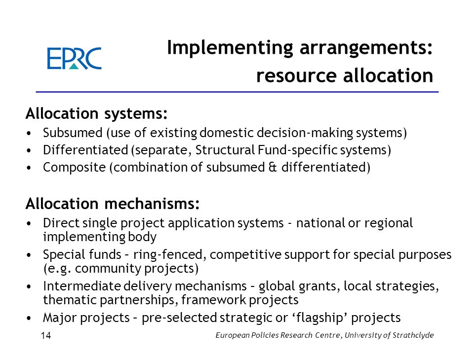 European Policies Research Centre, University of Strathclyde 14 Implementing arrangements: resource allocation Allocation systems: Subsumed (use of ex