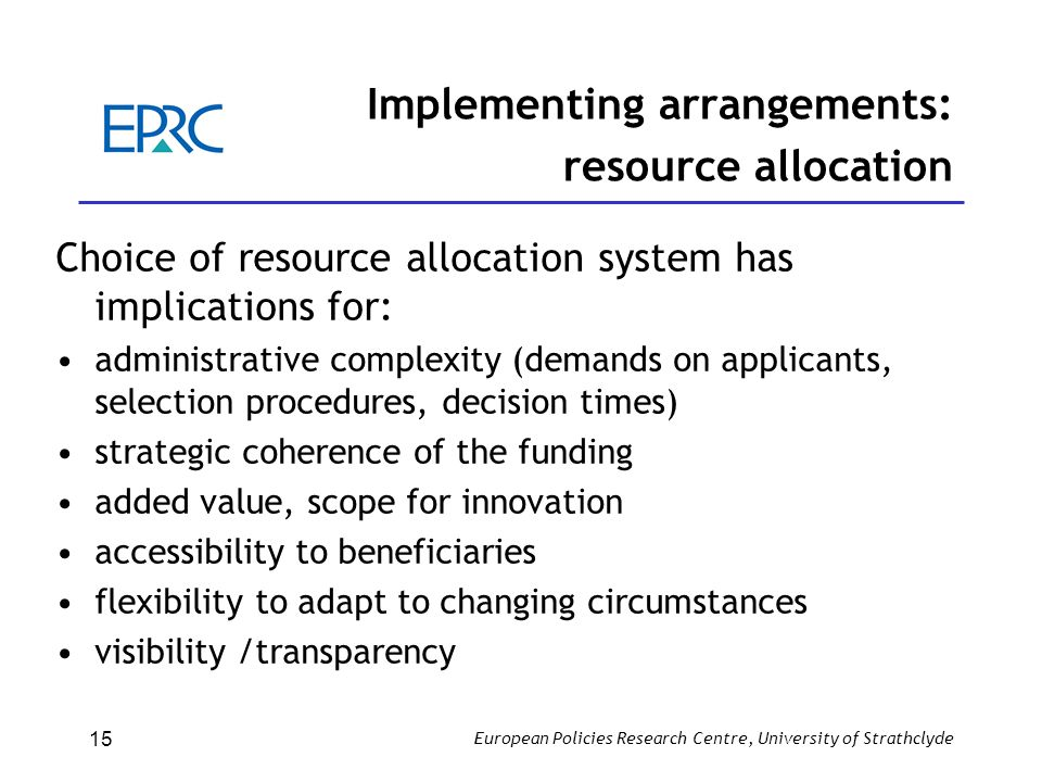 European Policies Research Centre, University of Strathclyde 15 Implementing arrangements: resource allocation Choice of resource allocation system ha
