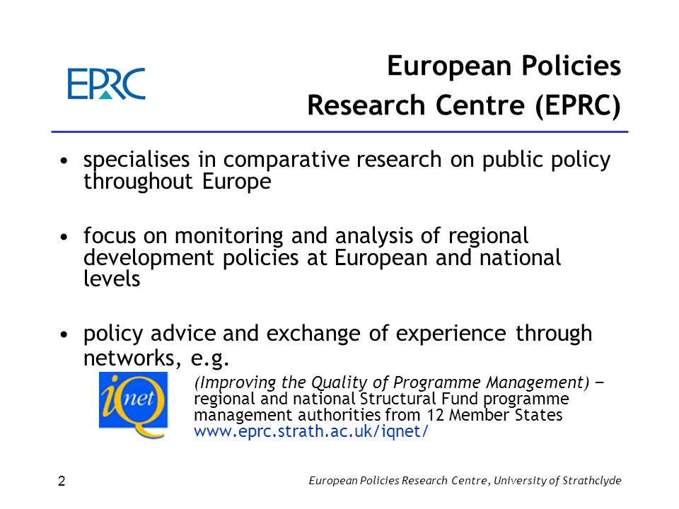 European Policies Research Centre, University of Strathclyde 3 Structural Funds Management Capacity Policy/institutional context Management capacity: key factors Management capacity: requirements & challenges Building management capacity Conclusions