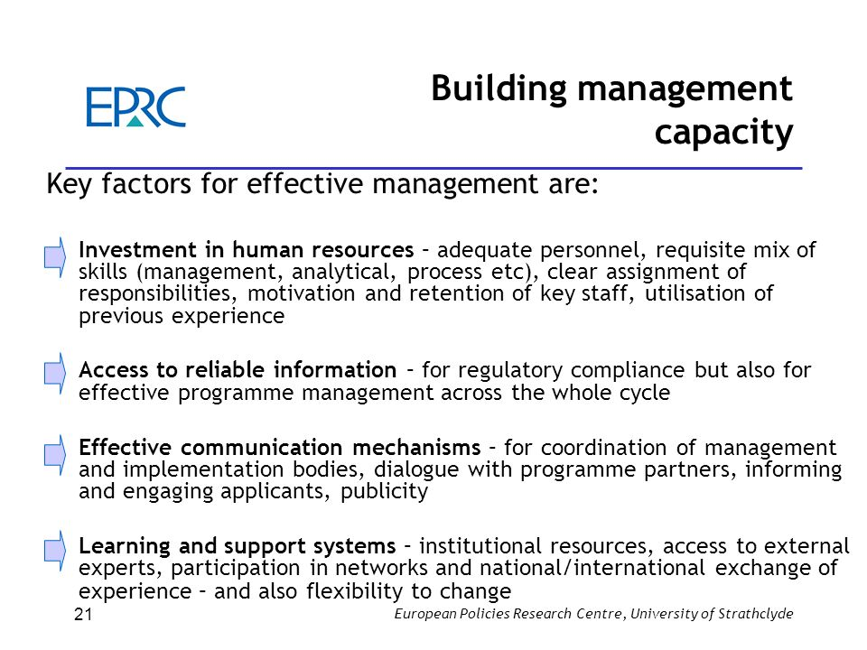 European Policies Research Centre, University of Strathclyde 21 Building management capacity Key factors for effective management are: Investment in h