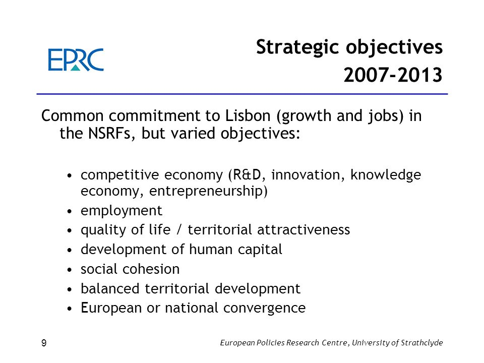 European Policies Research Centre, University of Strathclyde 9 Strategic objectives 2007-2013 Common commitment to Lisbon (growth and jobs) in the NSR