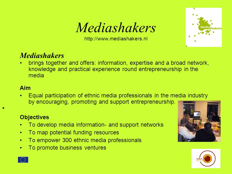 Mediashakers http://www.mediashakers.nl NATIONAL PARTNERS Mira Media – media and minorities Forum, Institute for Multicultural Development - the ethnic minority sector NFTVM.