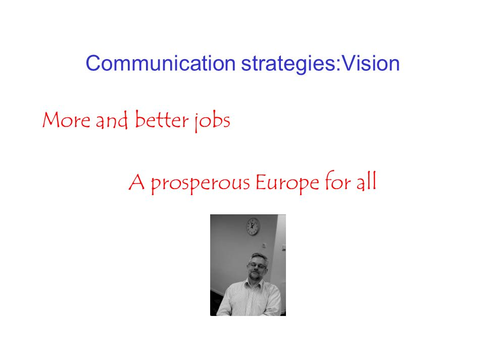 Communication strategies:Vision More and better jobs A prosperous Europe for all