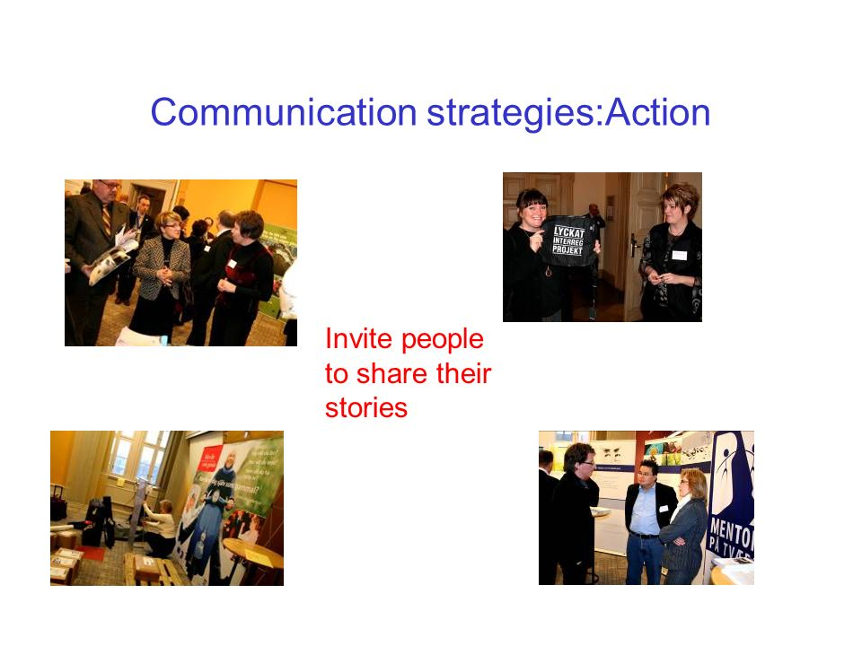 Communication strategies:Action Invite people to share their stories