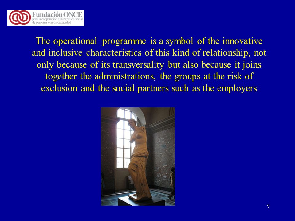 7 The operational programme is a symbol of the innovative and inclusive characteristics of this kind of relationship, not only because of its transver